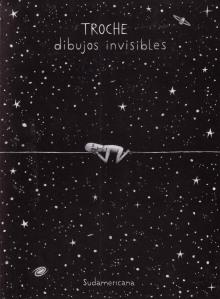 Dibujos invisibles. Gervasio Troche. Random House Mondadori.