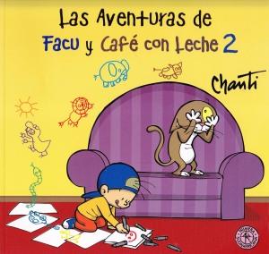Las aventuras de Facu y Café con Leche #2. Chanti. Random House Mondadori.