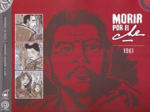 Morir por el Che. Leguisamo/Vergara/Di Lorenzo. LocoRabia/Dragon Comics.