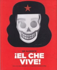 ¡El Che vive! Dr. Alderete.  Pequeño Editor.