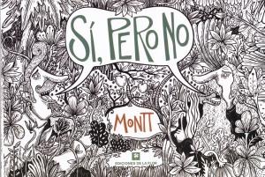 Sí, pero no. Alberto Montt. Ediciones de la Flor.
